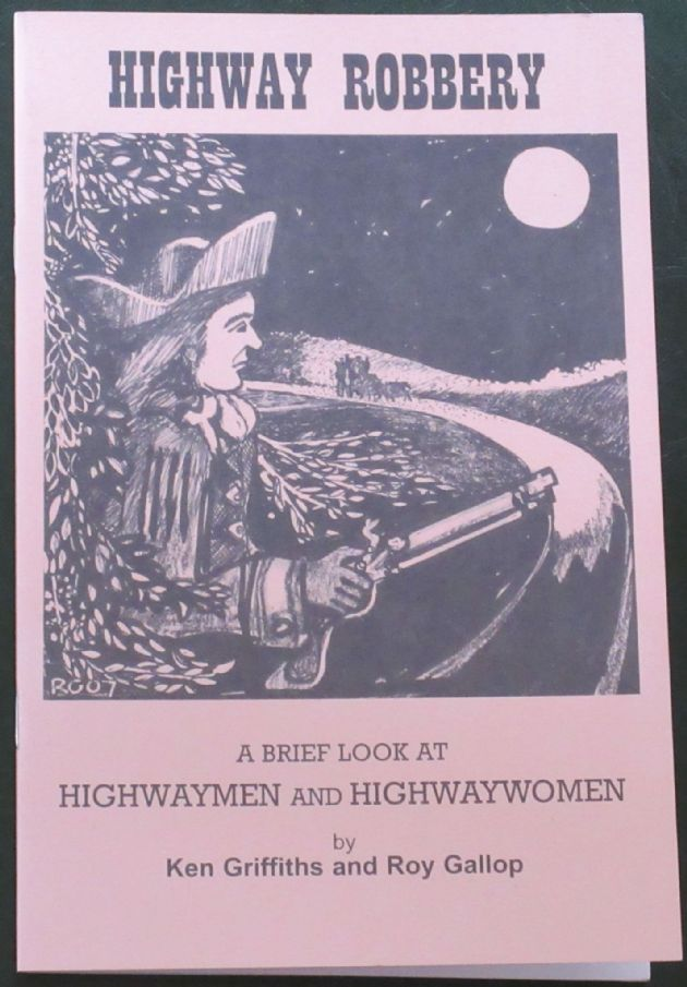 Highway Robbery - A Brief Look at Highwaymen and Highwaywomen, by Ken Griffiths and Roy Gallop